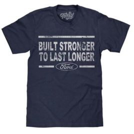 Built Stronger to Last Longer Ford T-Shirt